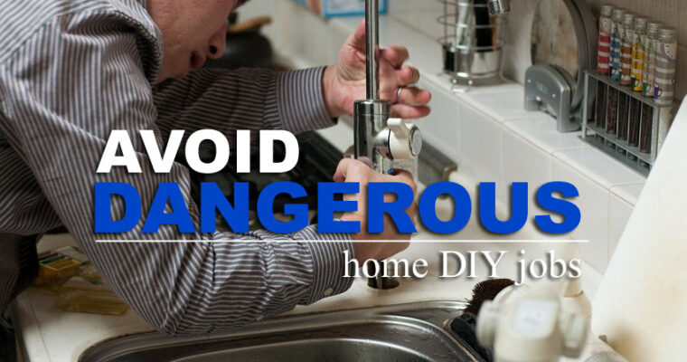 Home DIY: Dangerous Jobs Should be Left to the Professionals