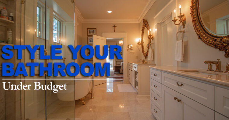 How to give your bathroom High-End Style Under Budget
