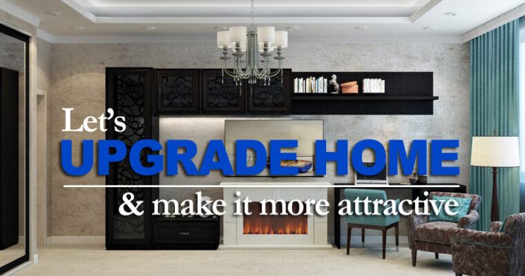 5 Upgrade Ideas to Make Your Home More Attractive and Valuable