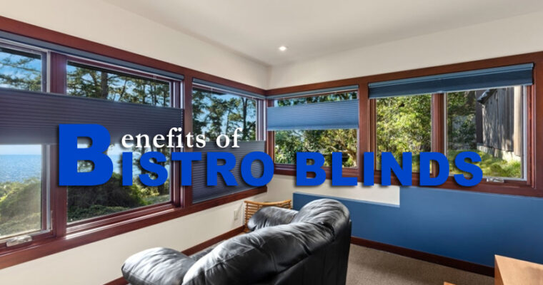 Have a Look at the Benefits of Bistro Blinds