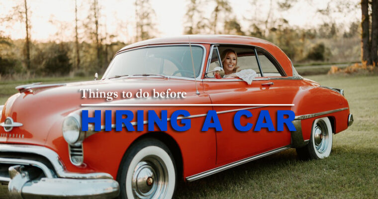6 Key Things to Do Before Hiring Car Rental Service