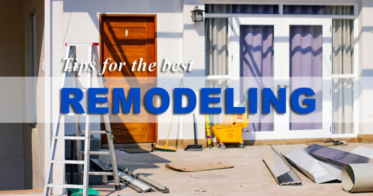 Tips for Hiring the Best Home Remodeling Company